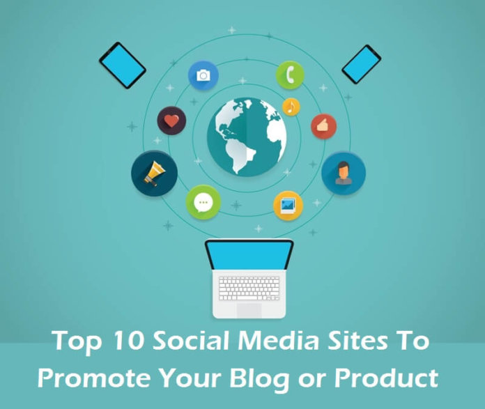 Top 10 Social Media Sites To Promote Your Blog or Product