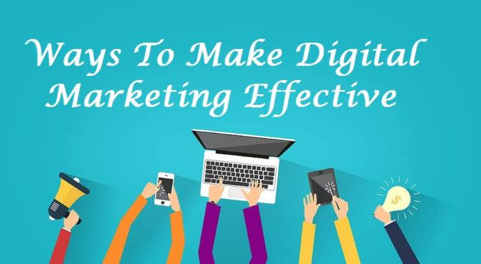 Ways To Make Digital Marketing Effective