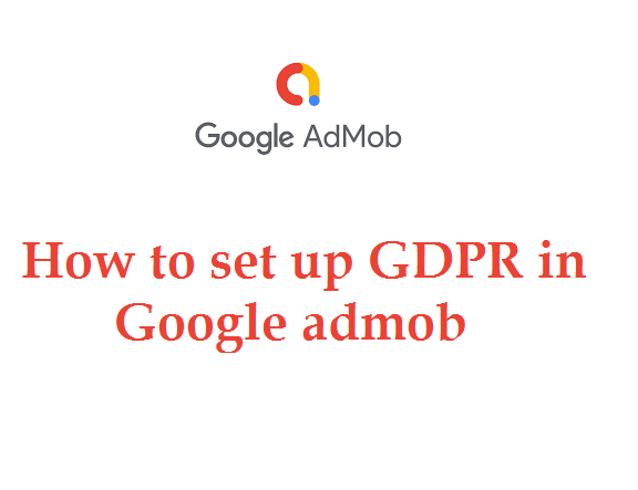 How to set up GDPR in Google admob