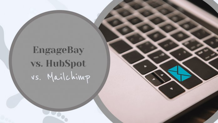 EngageBay vs. HubSpot vs. Mailchimp - Which Software Tool Worthy?