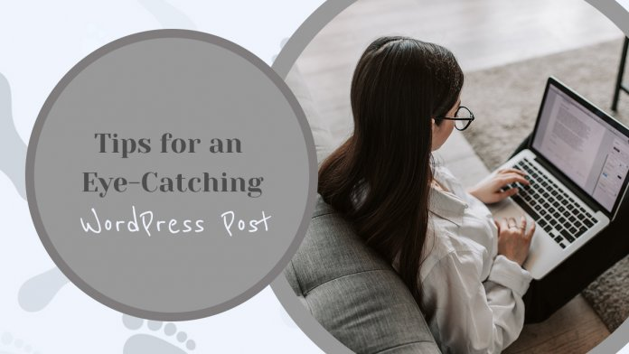 Tips For An Eye-Catching WordPress Post