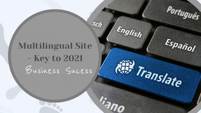 3 Reasons Why a Multilingual Website Is Key to Your 2021 Business Success